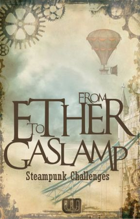From Ether to Gaslamp - Steampunk Challenges by WattpadSteamPunk