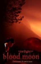 Blood Moon - Biss in alle Ewigkeit (Fanfiction) by chaela