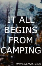 It All Begins From Camping by Wonderland_Angel