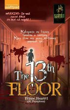 THE 13th FLOOR(Publish Under Risingstar Publishing) by prince_heart01