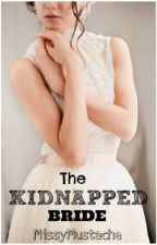 The Kidnapped Bride by MissyMustache