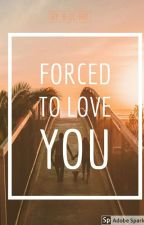 Forced to love you   by B-LL-HIT