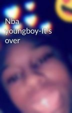 Nba youngboy-It's over by shaniya789