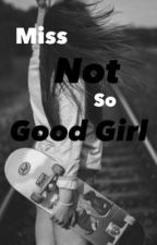 Miss Not So Good Girl by LylaRivers17