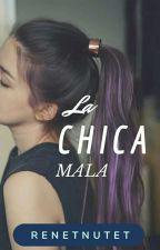 LA CHICA MALA by Renetnutet