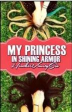 My Princess In Shining Armor by HeatherHowards