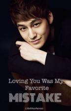 Loving You was my Favorite Mistake [BOOK 1 COMPLETED] by LittleMissHeiress