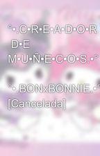 °•.C•R•E•A•D•O•R  D•E  M•U•Ñ•E•C•O•S.•°      °•.BONxBONNIE.•° by BonnieKatsuki