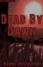 Dead By Dawn -  book one by XxThexFallenxAngelxX