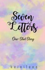 SEVEN LETTERS [One-Shot] -Editing- by keinilene