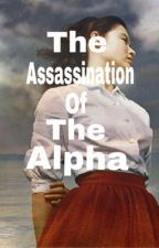 The Assassination Of the Alpha by Koffe3ee