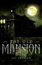 The Old Mansion by JustAStoryWriter17