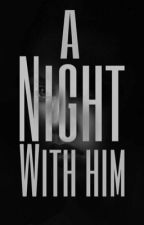 A Night with HIM (ONE-SHOT BS) by DiscreetQueen