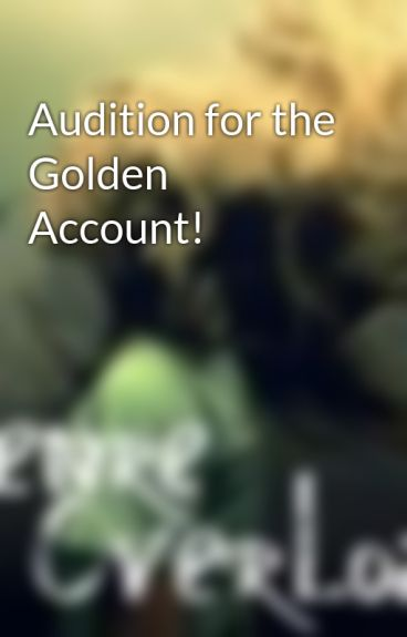 Audition for the Golden Account! by GenreOverLoad