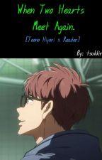 When Two Hearts Meet Again [Toono Hiyori x Reader] by tsukkirin