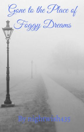 Gone to the Place of Foggy Dreams by nightwish435