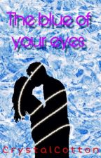 The blue of your eyes ---> Gernay by -CrystalCotton