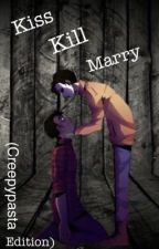 Kiss, Kill, Marry (Creepypasta Edition) (COMPLETED) by Jaschicken