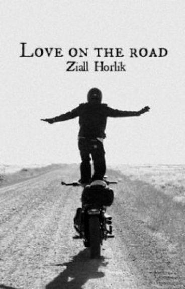 Love on the Road - Ziall Horlik Book 1 *Editing*