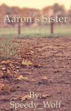 Aaron's Sister-~-Book 2 | Laurance X Reader  by Taylor_Papai