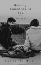 Nobody Compares To You by WildGypsyWrites