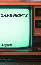 GAME NIGHTS. ► REACTIONS & COMMENTS by -lingards