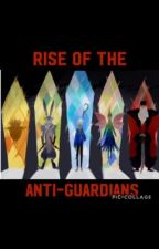 Rise of the (Anti) Guardians (COMPLETED) by storiesRrandom