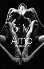 si mi amo (+18 Contenido de Adulto) by lucynda_17