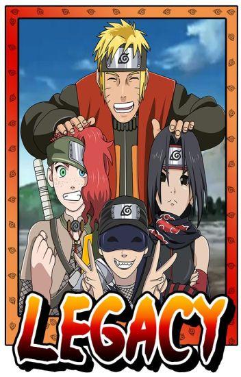 Legacy: A Naruto Fanfic - Desirae Oliver - Wattpad