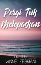 Pergi Tuk Melepaskan (based on true story) by winniefebriani