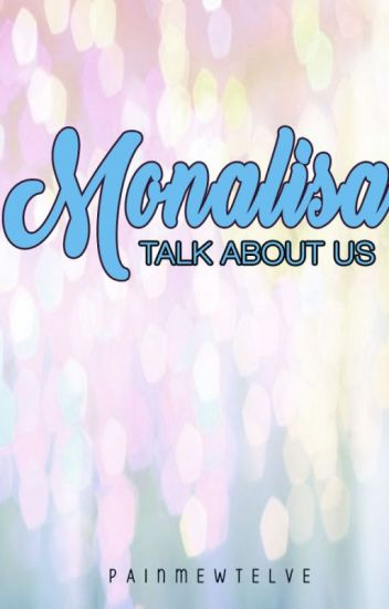 Talk About Us: Monalisa