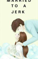 MARRIED TO A JERK by yuki27mendoza