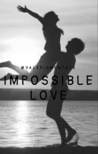 Impossible Love by Valeriamenta74