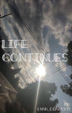 Life Continues  by Lynn_Diaz2002