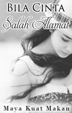 BILA CINTA SALAH ALAMAT by Mayakuatmakan