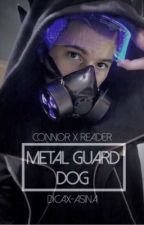 Metal Guard Dog ✧ Connor x Reader by dicax-asina