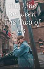 The Line Between The Two Of Us | COMPLETED | by leimaess