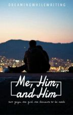 Me, Him, and Him (Sequel to TBWTBB) - ON HOLD by DreamingWhileWriting