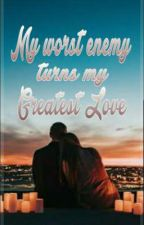 MY WORST ENEMY TURNS MY GREATEST LOVE -- COMPLETED by DeeKeeCee
