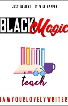Black Magic: Teach Love (COMPLETED) by iamyourlovelywriter