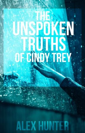 The Unspoken Truths of Cindy Trey (rough draft) by Alex_Hunter_