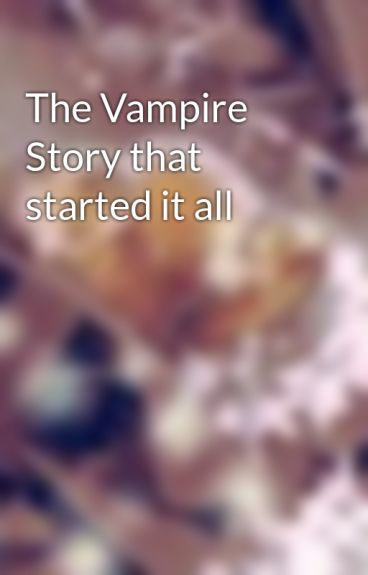 The Vampire Story that started it all by XxPicnics58xX