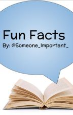 Fun Facts by Someone_Important_