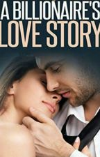 Billionaire's Love Story {Completed} by Karishma357