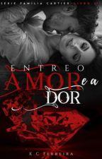 Entre o Amor e a Dor livro 2 -ORIGINAL REPOSTADO  by kethyllencristina
