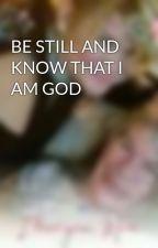 BE STILL AND KNOW THAT I AM GOD by ShannonDunbar7
