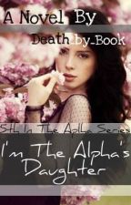 I'm the Alpha's Daughter by Death_by_Book