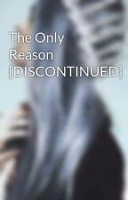 The Only Reason [DISCONTINUED] by dia_ras