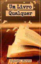 Um Livro Qualquer (One-Shot) by Hijikata_Mary22