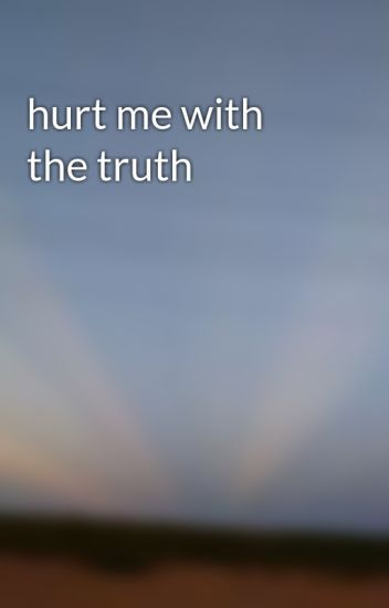 Hurt Me With The Truth Jayna Bell Wattpad